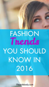 Fashion Trends You Should Know In 2016