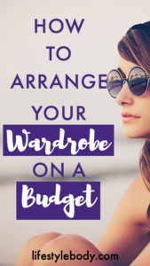 How to Arrange Your Wardrobe On a Budget