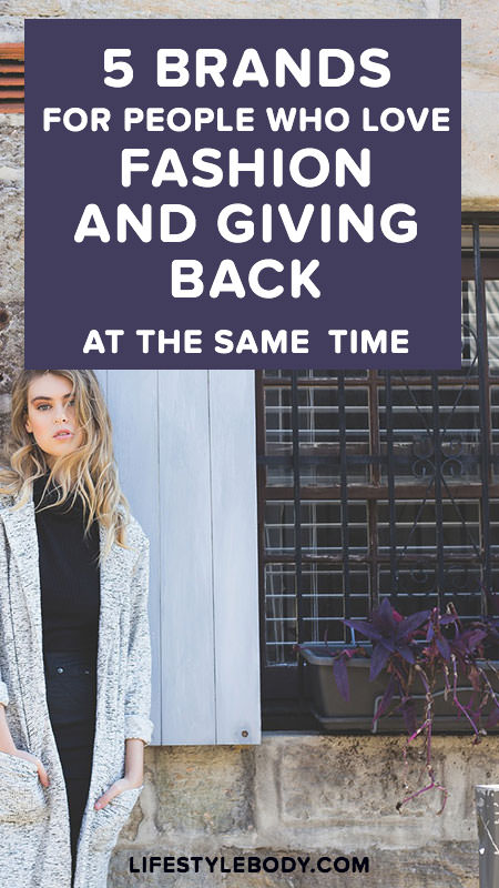 5 Brands For People Who Love Fasion and Giving Back At the Same Time