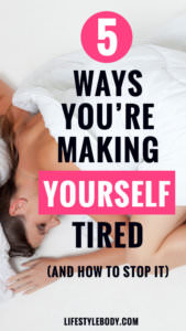 5 Ways You're Making Yourself Tired (And How to Stop It)
