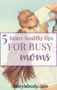 5 Heart-Healthy Tips for Busy Moms