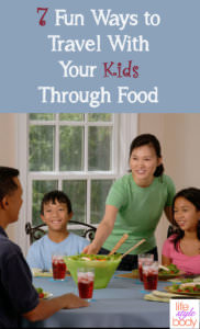 7 Fun Ways to Travel With Your Kids Through Food